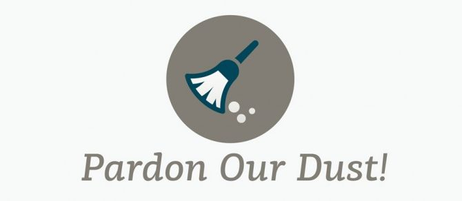 Pardon Our Dust! We will be CLOSED Friday-Saturday 1/27-1/28